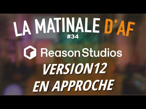 Reason, version 12 en approche ! - LA MATINALE D'AF #34
