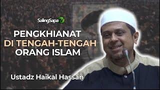 Ustadz Haikal Hassan - Pengkhianat Di Tengah Tengah Orang Islam.