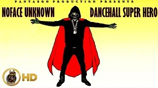 Noface Unknown - Dancehall Super Hero - July 2016