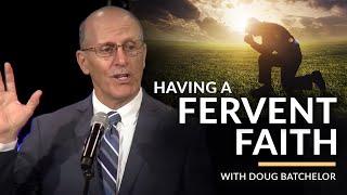"""""""Having a Fervent Faith"""" with Doug Batchelor"""