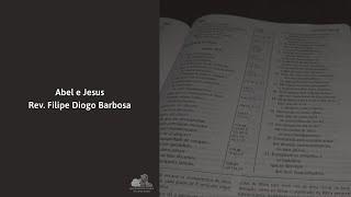Abel e Jesus - Rev. Filipe Diogo Barbosa