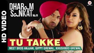 Tu Takke | Dharam Sankat Mein | Meet Bros Anjjan feat. Gippy Grewal & Khushboo Grewal