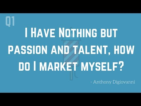 I Have Passion and Talent, How do I Market Myself?