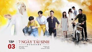 7 Ngày Tái Sinh Tập 3 | Huỳnh Lập, BB Trần, Sơn Ngọc Minh, Sĩ Thanh