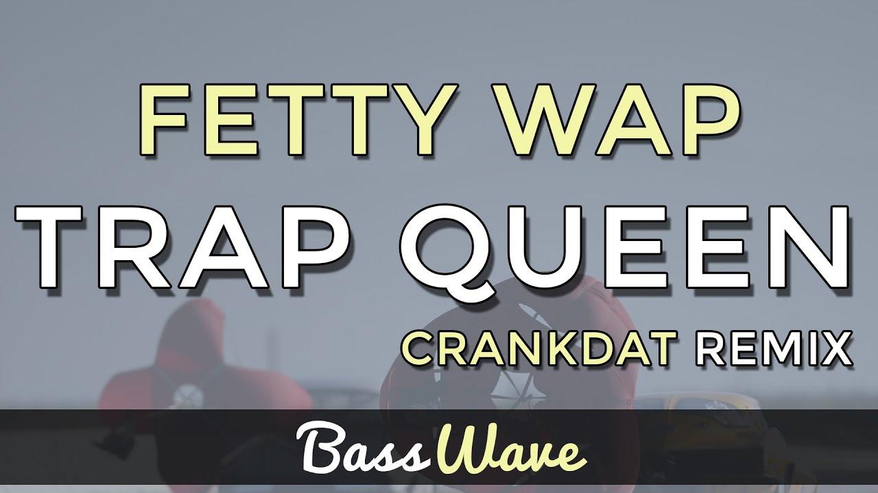 Fetty Wap Trap Queen Crankdat Remix Themegolden Worlds News
