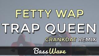 Fetty Wap - Trap Queen (Crankdat Remix) [BassBoosted]