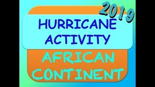 2019 PREDICTIONS for The AFRICAN CONTINENT:  HURRICANE ACTIVITY