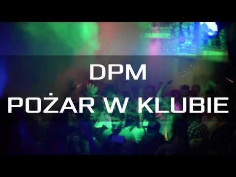 🔥 DPM - Pożar W Klubie [Unofficial Video] [HQ] 🔥