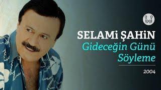 Selami Şahin - Gideceğin Günü Söyleme (Official Audio)
