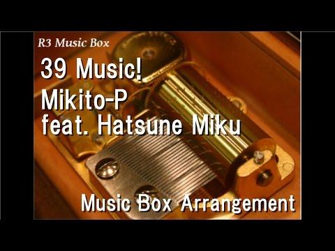 39 Music!MikitoP feat Hatsune Miku Music Box