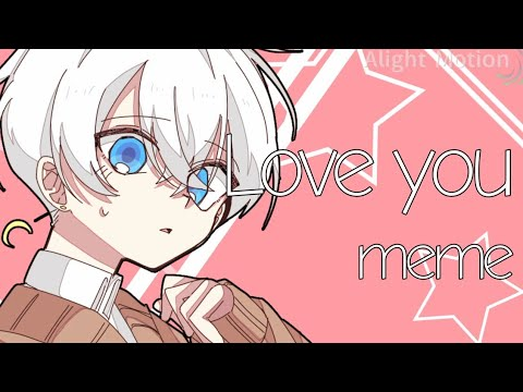 「OC」Love You Meme / Original Meme