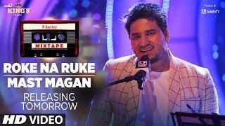 T-Series Mixtape: Roke Na Ruke & Mast Magan Song Teaser | Releasing Tomorrow