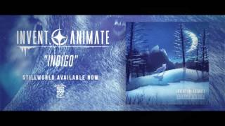 INVENT, ANIMATE - Indigo (Official Stream)