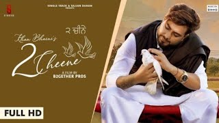 2 CHEENE | KHAN BHAINI | Official Video | Latest punjabi song 2020