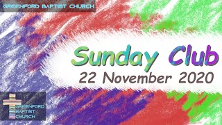 Greenford Baptist Church Sunday Club -22 November 2020