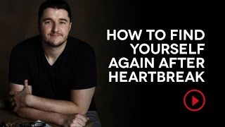 How to find yourself again after heartbreak.