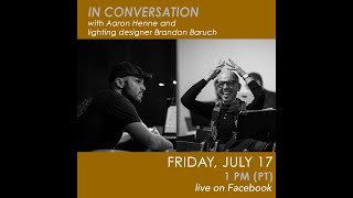 Aaron Henne and Lighting Designer Brandon Baruch – In Conversation