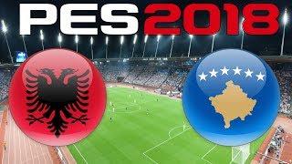 International Friendly - ALBANIA vs KOSOVO - PES 2018