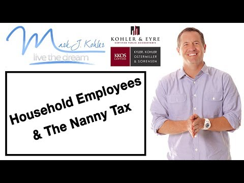 Household Employees & The Nanny Tax | Mark J Kohler | Tax & Legal Tip