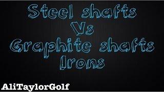 Steel shafts v Graphite shafts - irons