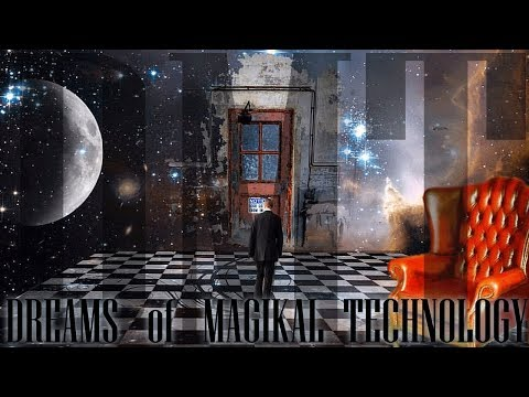 DREAMS of MAGIKAL TECHNOLOGY (Cosmic Consciousness Exposed)