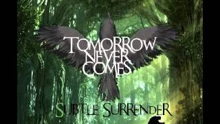 Tomorrow Never Comes - Subtle Surrender