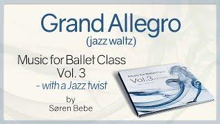 Grand Allegro (jazz waltz) from Music for Ballet Class Vol.3 - ballet class music by Søren Bebe