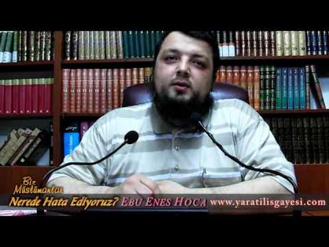 Biz müslümanlar nerede hata ediyoruz? - Ebu Enes