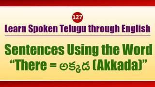 "127 - Spoken Telugu (Advanced Level) - Sentences Using the Word ""There = అక్కడ (Akkada)"""