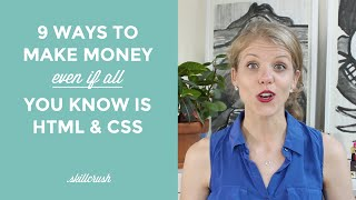 9 Ways To Make Money Even If All You Know is HTML & CSS