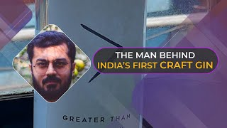 Meet Anand Virmani - The Man Behind India's First Craft Gin | The Makers