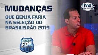 AS SURPREENDENTES mudanças que Benja faria na Seleção do Brasileirão 2019