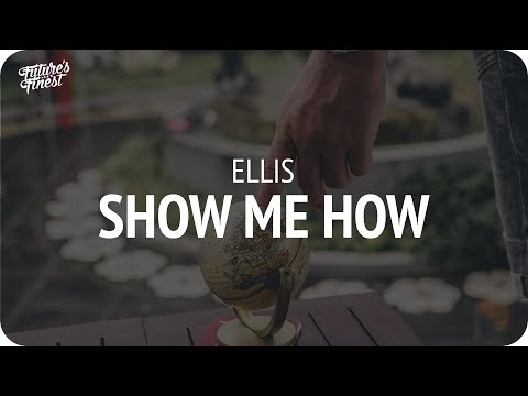 Ellis - Show Me How