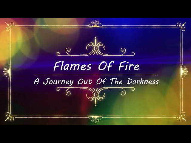 Flames Of Fire, A Journey Out Of The Darkness