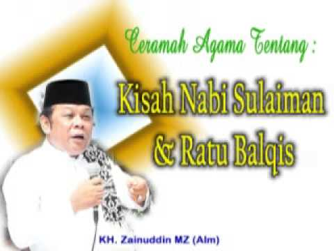 Penceramah Kondang Dai Sejuta Umat : KH Zainuddin MZ - Kisah Nabi Sulaiman dan Ratu Balqis