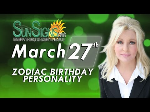 Facts & Trivia - Zodiac Sign Aries March 27th Birthday Horoscope