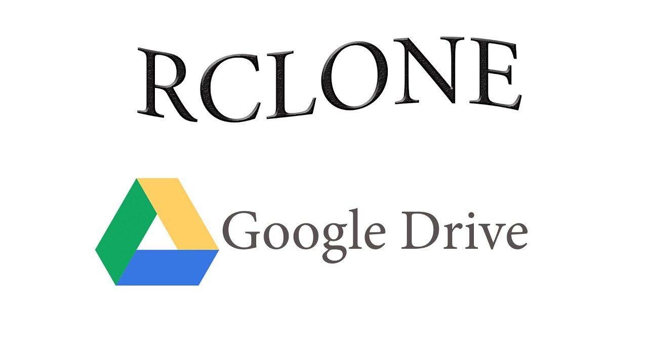 Rclone - Đồng bộ dữ liệu Google Drive hiệu quả nhất với rclone