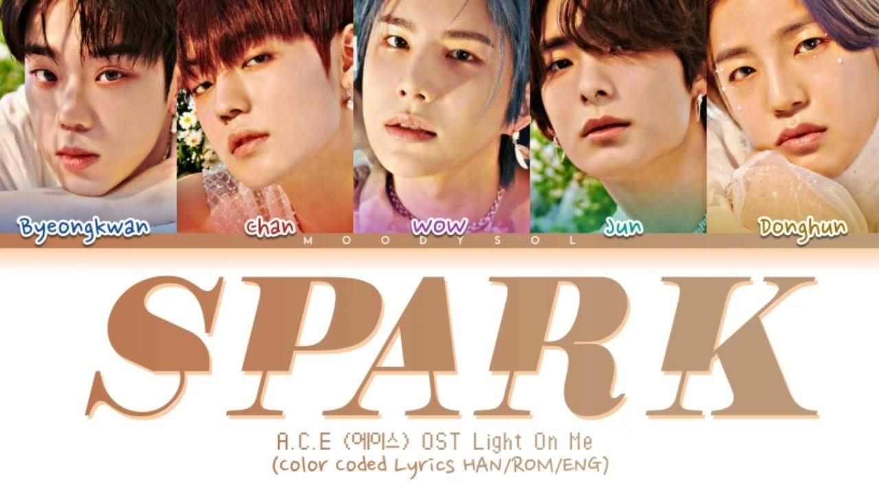 A.C.E (에이스) - SPARK (Light On Me ( 새빛남고 학생회) OST Part.1) Lyrics Han/Rom/Eng