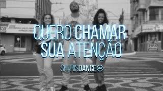 QUERO CHAMAR SUA ATENÇÃO — SHURIS DANCE // COLO DE DEUS