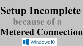 Setup incomplete because of a metered connection error in Windows 10 I Fix