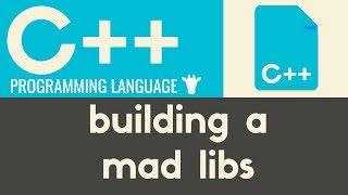 Building a Mad Libs | C++ | Tutorial 12