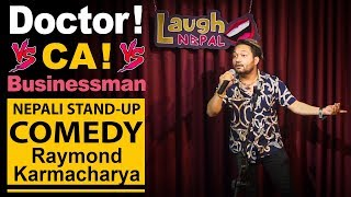 Doctor or CA or Businessman | Nepali Stand-up Comedy | Raymond Karmacharya | Laugh Nepal
