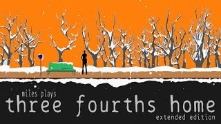 Three Fourths Home - Extended Edition (Complete Playthrough)