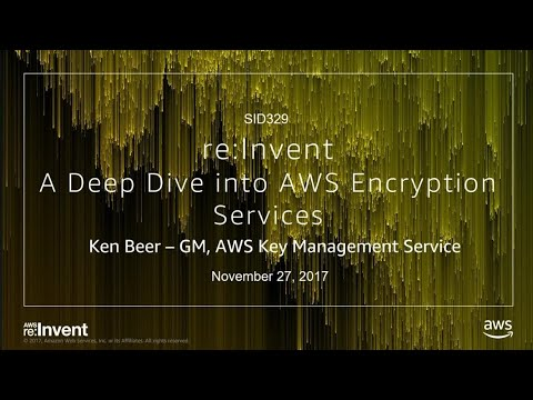 AWS re:Invent 2017: A Deep Dive into AWS Encryption Services (SID329)