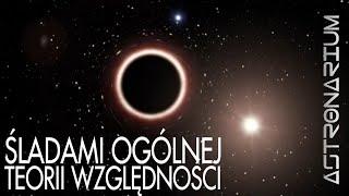 Śladami ogólnej teorii względności - Astronarium #91