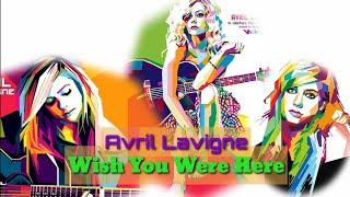 Avril Lavigne - Wish You Were Here || Lyrics Lagu terpopuler 2020
