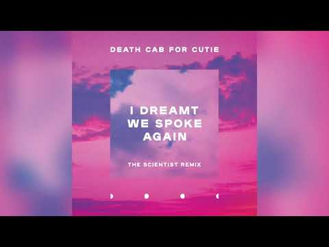 Death Cab for Cutie - I Dreamt We Spoke Again (The Scientist Remix)