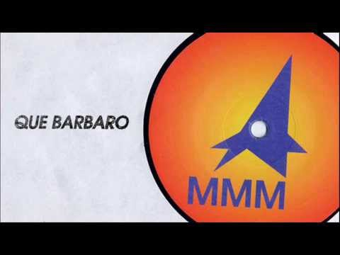 MMM - Que Barbaro