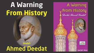 A Warning From History   Sheikh Ahmed Deedat