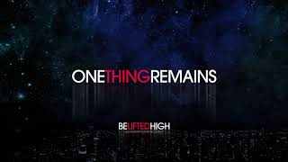 One Thing Remains (OFFICIAL AUDIO) - Be Lifted High